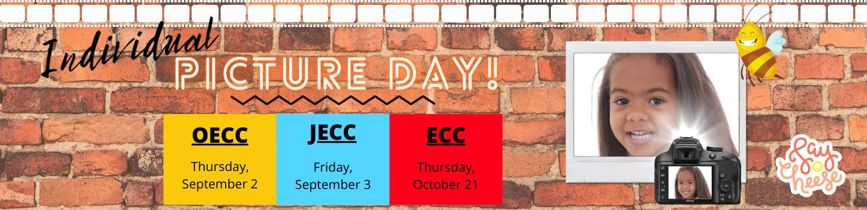 Picture Day. OECC 9/2, JECC 9/3, ECC 10/21